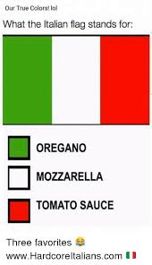 Flag Meme - our true colors lol what the italian flag stands for oregano