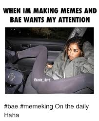 Daily Meme Pictures - when im making memes and bae wants my attention odavie dave bae