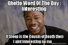 Word Meme Generator - meme creator ghetto word of the day interesting if sleep is the