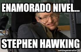 Stephen Hawking Meme - meme personalizado enamorado nivel stephen hawking 1360959