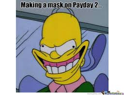 Payday 2 Meme - payday 2 mask by goldking132 meme center