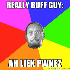 Buff Guy Meme - really buff guy ah liek pwnez awkward silence guy meme generator