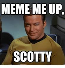 Scotty Meme - meme me up scotty meme on me me