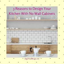 kitchen wall cabinets kitchen designs with no wall cabinets are quite functional