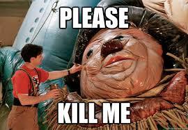 Please Kill Me Meme - please kill me ugly parade balloon quickmeme