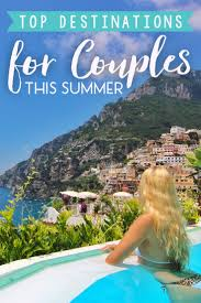 the top destinations for couples this summer the abroad