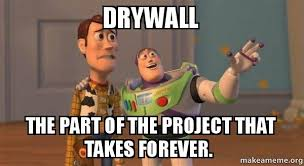 Drywall Meme - drywall the part of the project that takes forever buzz and woody
