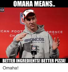 Omaha Meme - omaha means can foot rence me ch broncos nfi better ingredients