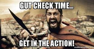 Check In Meme - gut check time get in the action gut check time make a meme