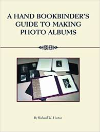 Making Photo Albums A Handbookbinder U0027s Guide To Making Photo Albums Richard W Horton