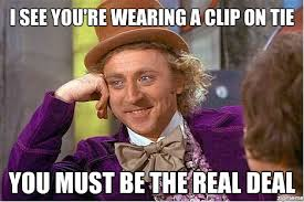 Tie Meme - condescending wonka i see you re wearing a clip on tie you must