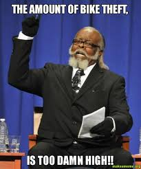 Theft Meme - the amount of bike theft is too damn high make a meme