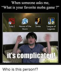 Dota Memes - when someone asks me what is your favorite moba game dota 2 heroes