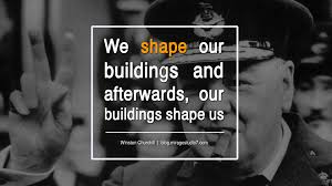 building quotes we shape our buildings and afterwards our buildings shape us