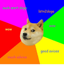 Much Dog Meme - such smrt dog wow much advice istn2doge wow good avices advice