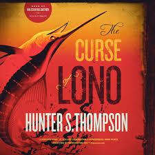 the curse of lono hunter s thompson 9781482997385 amazon com