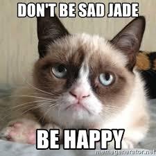 Grumpy Cat Meme Generator - don t be sad jade be happy sad grumpy cat meme generator