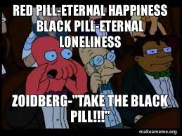 Zoidberg Meme - red pill eternal happiness black pill eternal loneliness zoidberg