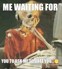 Reasons To Date Me Meme - meme creator me waiting for you to ask me to date you meme