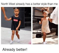 North West Meme - north west already has a better style than me already better