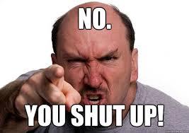 Shut Up Meme - you shut up memes quickmeme
