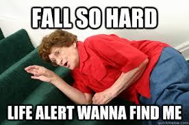 Life Alert Meme - fall so hard life alert wanna find me fall so hard quickmeme
