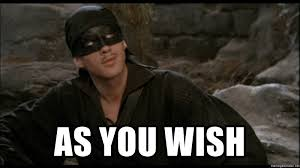 Princess Bride Meme - as you wish wesley princess bride meme generator