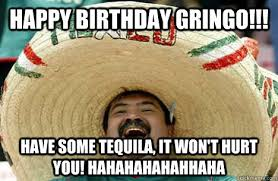 Happy Birthday Memes Funny - happy birthday gringo funny happy birthday meme