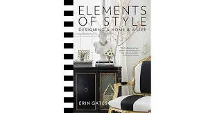 designing a home elements of style designing a home a by erin gates