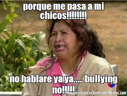 Memes De Bullying - porque me pasa a mi chicos no hablare ya ya bullying