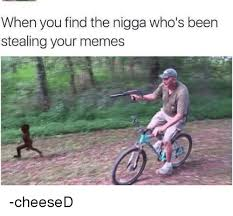 Nigga Stole My Bike Meme - 25 best memes about know your meme know your memes