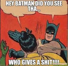 Who Gives A Shit Meme - hey batman did you see tha who gives a shit meme batman
