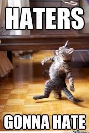 Haters Meme - haters gonna hate by loungelizard meme center