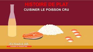 cuisiner du poisson histoire de plat cuisiner le poisson cru 3 05 01 2018