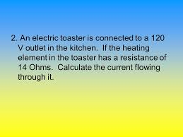 Heating Element In Toaster Electrical Potential Voltage Answers Page 303 Ppt Video