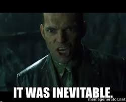 Matrix Meme Generator - it was inevitable agent smith matrix end meme generator