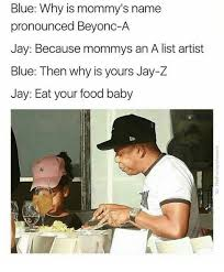 Funny Food Names Meme - blue why is mommy s name pronounced beyonc a jay because mommys an a