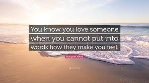 You Can T Make Someone Love You Quotes by Margaret Mead Quote U201cyou Know You Love Someone When You Cannot