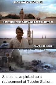 Star Wars 7 Memes - uncle owen aunt beru dont use your samsung galaxy note 7 steve