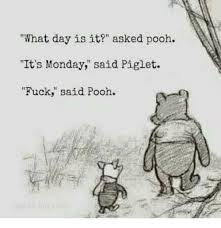 Pooh Meme - what day is it asked pooh it s monday said piget fuck said pooh