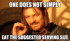 Serving Memes - one does not simply eat the suggested serving size boromir