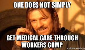 Workers Comp Meme - one does not simply get medical care through workers comp one does