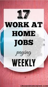 17 work at home jobs paying weekly crowd work news