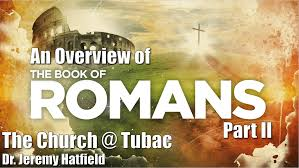 an overview of the book of romans part ii the church at tubac