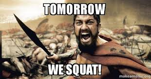 Squat Meme - tomorrow we squat the 300 make a meme