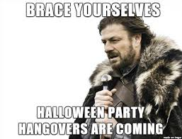 Halloween Party Meme - there s always that one person who drinks waaaaay too much at a