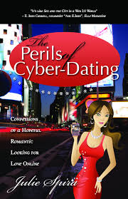 The Perils of Cyber Dating  Confessions of a Hopeful Romantic     The Perils of Cyber Dating  Confessions of a Hopeful Romantic Looking for Love Online  Julie Spira                 Amazon com  Books