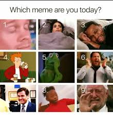 What Meme Are You - which meme are you today 2 3 4 5 6 9 meme on me me