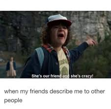 What Is S Meme - stranger things meme our friend and crazy on bingememe