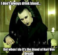 Blood Meme - i don t always drink blood but when i do it s the blood of nari